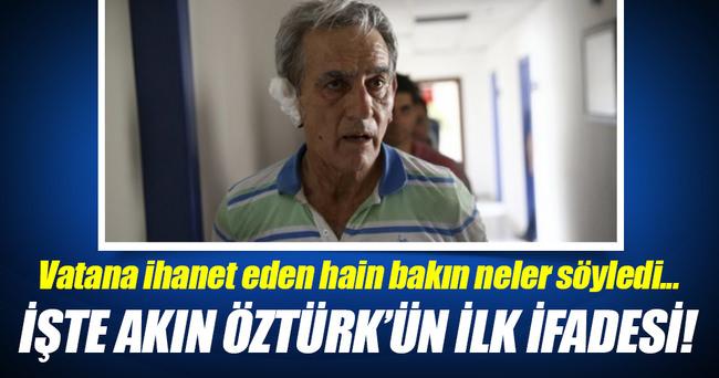 Darbeci Akın Öztürk ilk ifadesini verdi!