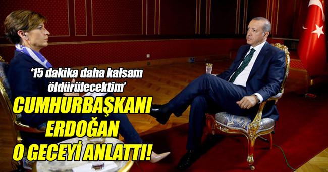 Erdoğan'dan CNN International'a önemli açıklamalar!