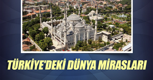 TÜRKİYE'DEKİ DÜNYA MİRASLARI