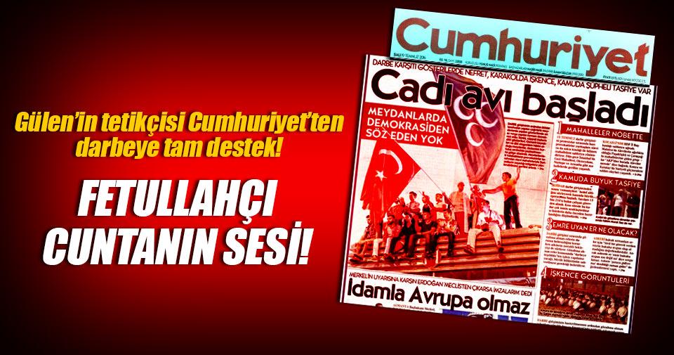 Gülen'in tetikçisi Cumhuriyet'ten darbeye tam destek!