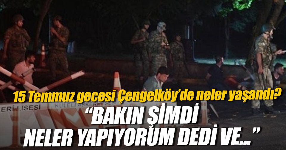 15 Temmuz gecesi Çengelköy'de neler yaşandı?