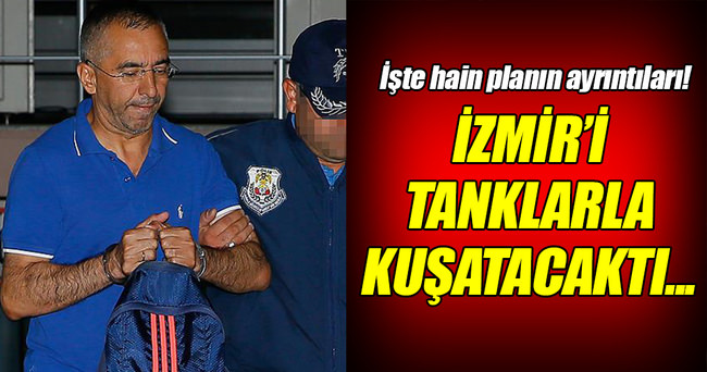 İzmir'i tanklarla kuşatacaklardı!