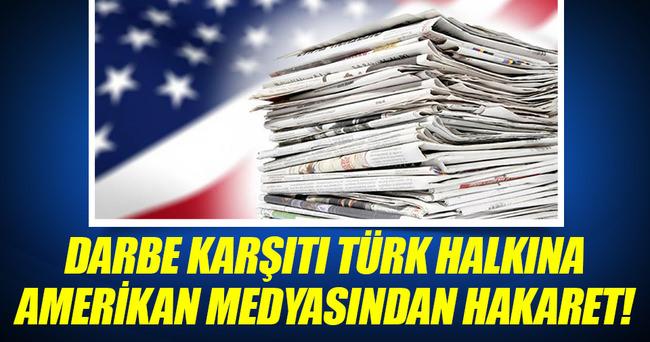 Darbe karşıtı Türk halkına Amerikan medyasından hakaret!