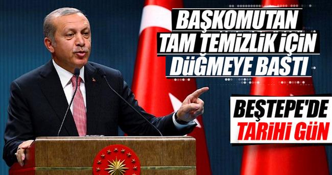 Başkomutan Erdoğan tam temizlik için düğmeye bastı