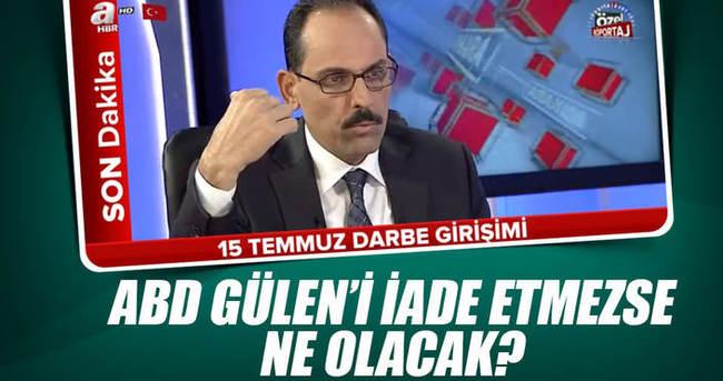 FETÖ elebaşısı Gülen iade edilmezse ne olacak?