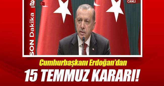 Cumhurbaşkanı Erdoğan'dan 15 Temmuz kararı