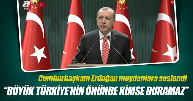 Cumhurbaşkanı Erdoğan: Büyük Türkiye'nin önünde kimse duramaz