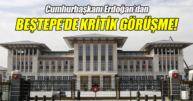 Beştepe'de kritik görüşme!