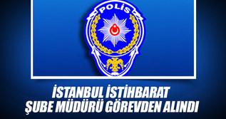 İstanbul İstihbarat Şube Müdürü görevden alındı!