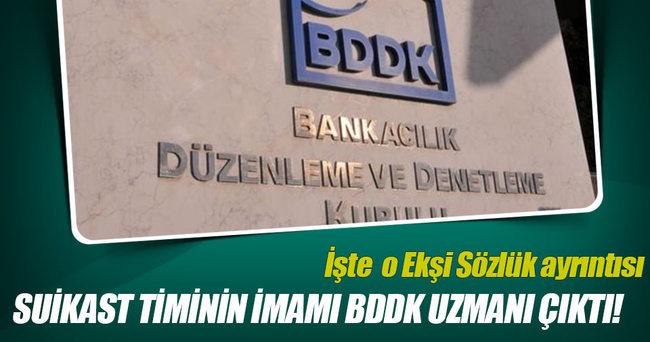Suikast timinin imamı BDDK uzmanı çıktı