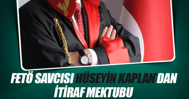 FETÖ savcısı Hüseyin Kaplan'dan itiraf mektubu