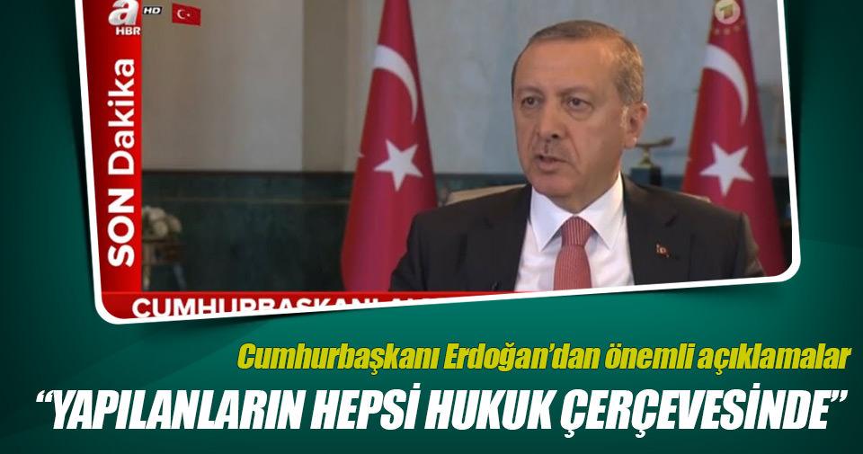 Erdoğan: Herşey hukuk çerçevesi içinde yapılıyor