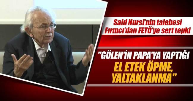 Gülen'in Papa'ya yaptığı el etek öpme, yaltaklanma