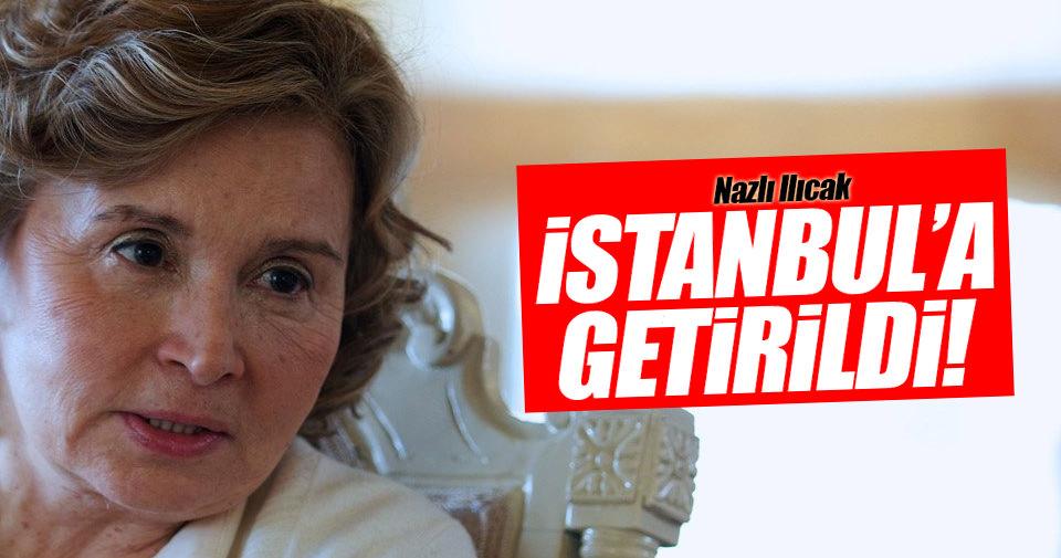 Nazlı Ilıcak İstanbul'a getirildi!