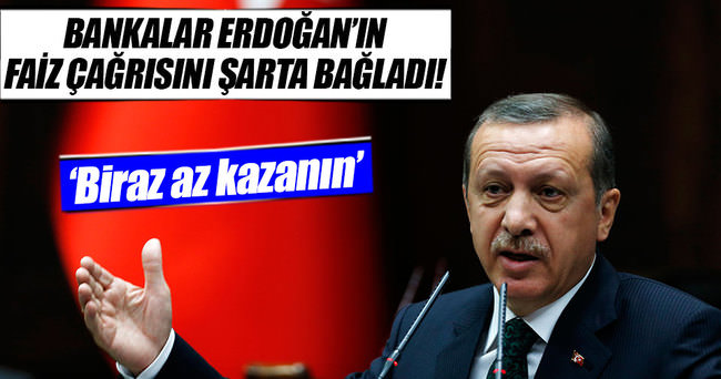 Bankacılar Cumhurbaşkanı Erdoğan'ın çağrısını şarta bağladılar