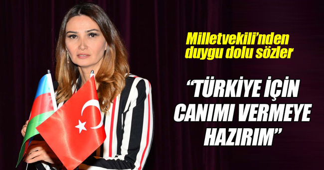 Türkiye için canımı vermeye hazırım