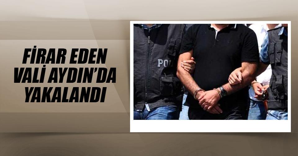 Firar eden vali, Aydın'da yakalandı