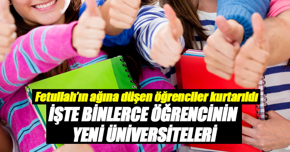 FETÖ'nün üniversitelerinde okuyan öğrenciler hangi üniversitelere yerleştirilecekler?