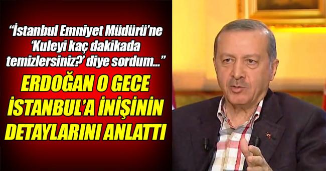 Erdoğan o gece İstanbul'a inişinin detaylarını anlattı!