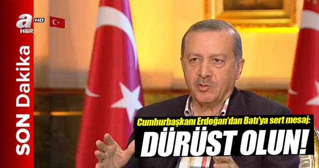 Cumhurbaşkanı Erdoğan'dan Batı'ya: Dürüst olun