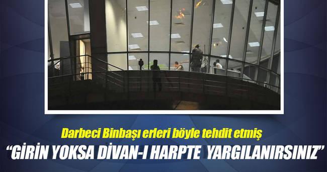 Girin yoksa Divan-ı Harp'te yargılanırsınız