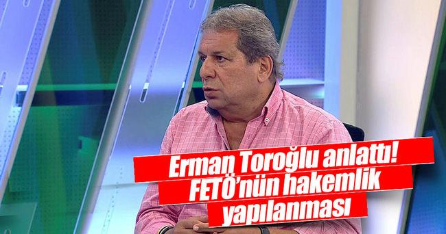 Erman Toroğlu FETÖ'nün hakem yapılanmasını anlattı