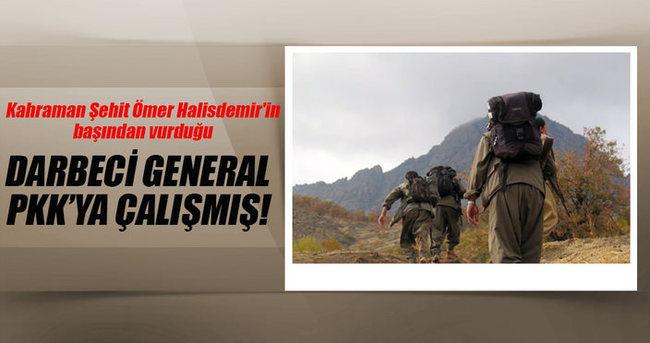 Darbeci generalin PKK'ya çalıştığı ortaya çıktı