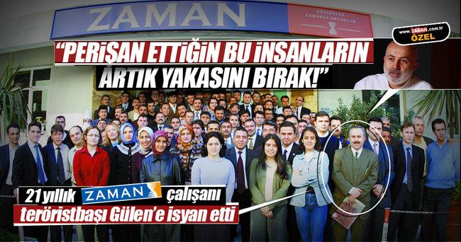 21 yıllık Zaman çalışanı teröristbaşı Gülen'e isyan etti
