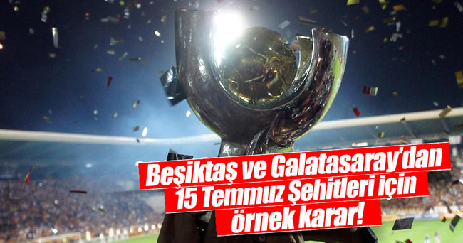 Beşiktaş ve Galatasaray'dan 15 Temmuz şehitleri için örnek davranış!
