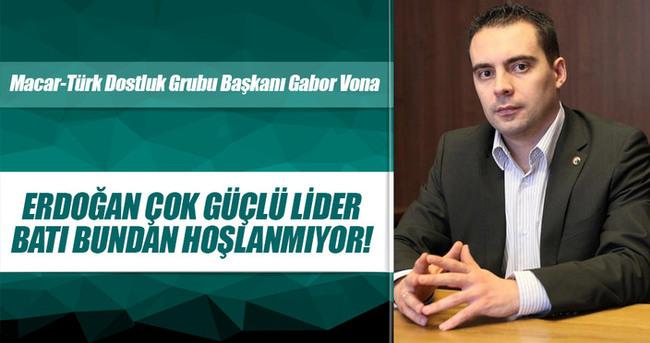 Erdoğan çok güçlü lider, Batı bundan hoşlanmıyor