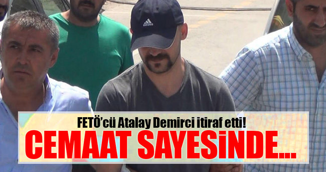 İşte FETÖ'cü Atalay Demirci'nin ifadesi!