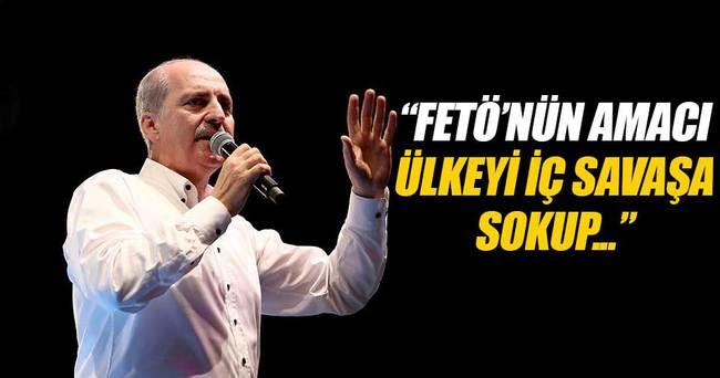 FETÖ'nün amacı Türkiye'yi iç savaşa sokup işgale hazır hale getirmekti