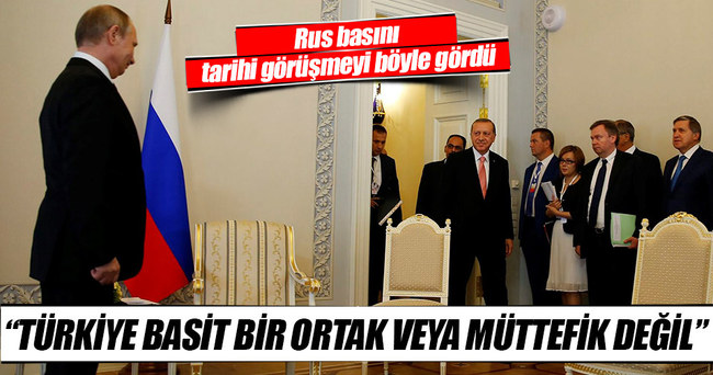 Rus basını: Putin Erdoğan'ın her yaptığına olumlu bakıyor