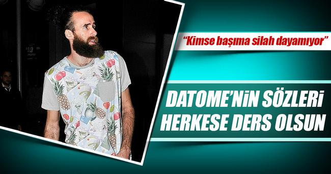 Datome: Türkiye'ye dönmekten endişem yok