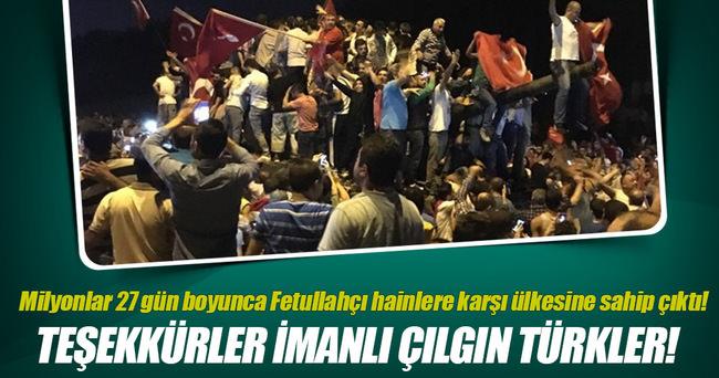 Teşekkürler imanlı çılgın Türkler!
