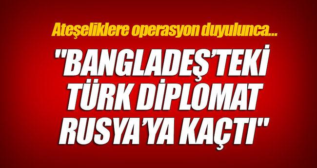 'Bangladeş'teki bir Türk diplomat Rusya'ya kaçtı'