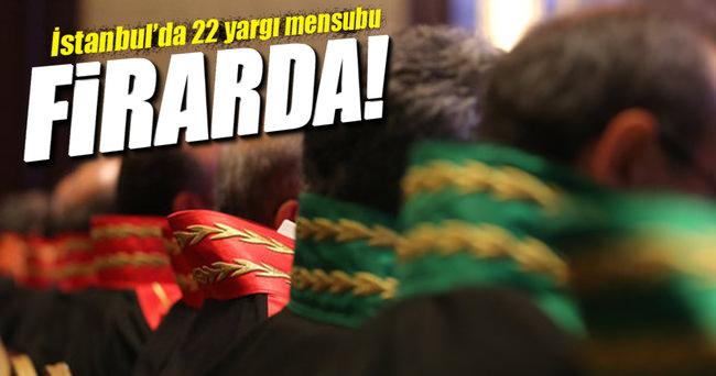 İstanbul'da 22 yargı mensubu firarda!