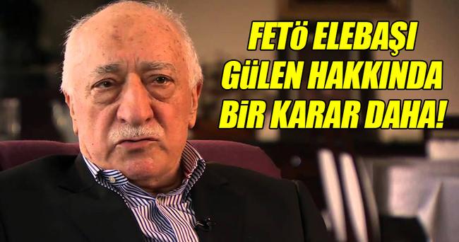 FETÖ elebaşı Gülen hakkında 'yokluğunda tutuklama' kararı!