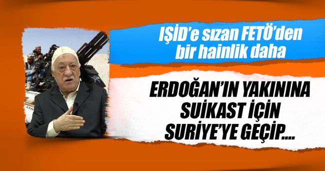 FETÖ IŞİD'e sızıp Erdoğan'ın yakınına suikast için yardım istedi