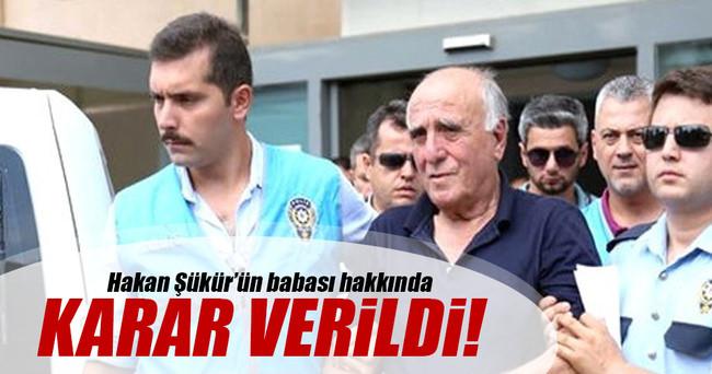 Hakan Şükür'ün babası hakkında karar verildi!