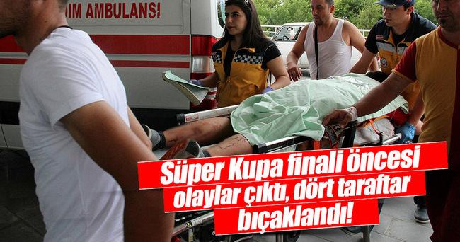 Süper Kupa öncesi büyük olaylar! 4 taraftar bıçaklandı!