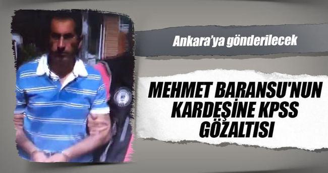 Mehmet Baransu'nun kardeşine KPSS gözaltısı