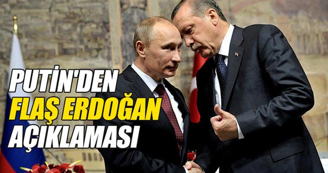 Putin'den flaş Erdoğan açıklaması
