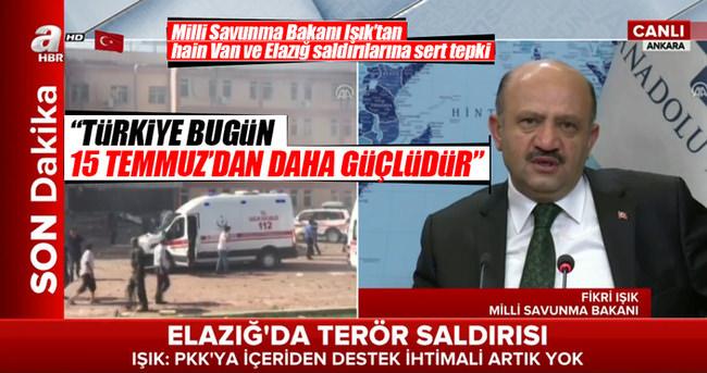 Milli Savunma bakanı Işık'tan hain Van ve Elazığ saldırılarına sert tepki