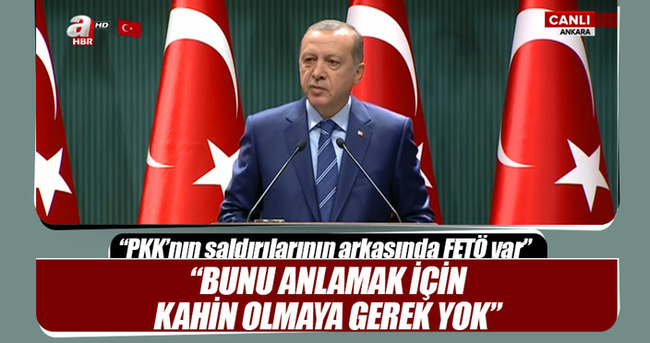 Erdoğan: Bunu anlamak için kahin olmaya gerek yok