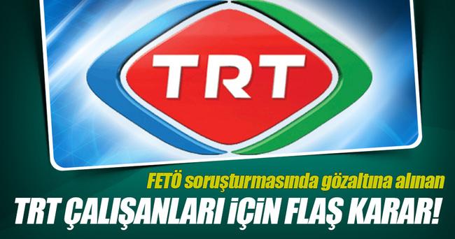 Gözaltına alınan TRT çalışanları hakkında karar belli oldu!
