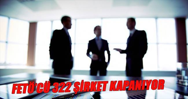 FETÖ'cü 322 şirket kapatılıyor