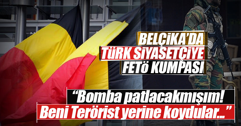 Belçika'da Türk siyasetçiye FETÖ komplosu