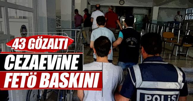 Cezaevine FETÖ baskını: 43 gözaltı