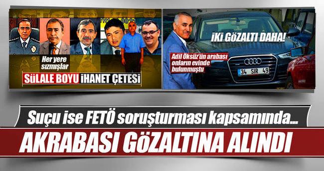 Adil Öksüz'ün akrabası o soruşturma kapsamında yakalandı